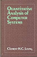 Quantitative Analysis of Computer Systems (Wiley Series in Computing) 0471915092 Book Cover