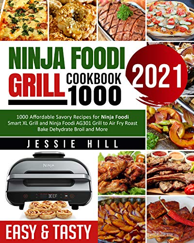Ninja Foodi Grill cookbook 1000: 1000 Affordable Savory Recipes for Ninja Foodi Smart XL Grill and Ninja Foodi AG301 Grill to Air Fry Roast Bake Dehydrate Broil and More by [Jessie  Hill, Fiona  Mylchreest]
