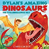Dylan s Amazing Dinosaur: The Tyrannosaurus Rex: With Pull-Out, Pop-Up Dinosaur Inside! (Dylan s Amazing Dinosaurs Series)