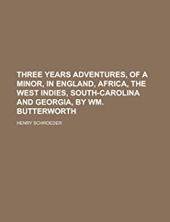 Three Years Adventures, of a Minor, in England, Africa, the West Indies, South-Carolina and Georgia, by Wm. Butterworth