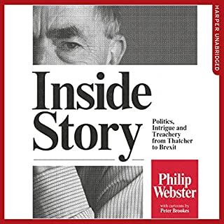 Inside Story: Politics, Intrigue and Treachery from Thatcher to Brexit                   By:                                                                                                                                 Philip Webster                               Narrated by:                                                                                                                                 Philip Webster                      Length: 13 hrs and 24 mins     111 ratings     Overall 4.3