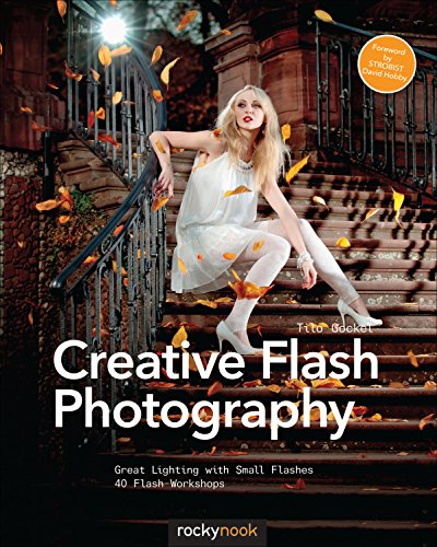 Creative Flash Photography: Great Lighting with Small Flashes: 40 Flash Workshops (English Edition)