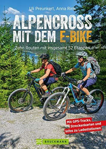Alpencross mit dem E-Bike: 15 leichte Wege über die Alpen - Der E-MTB-Führer für die perfekte Alpenüberquerung: Mit 15 technisch einfachen Routen über den Alpenkamm.