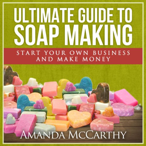 Ultimate Guide to Soap Making audiobook cover art