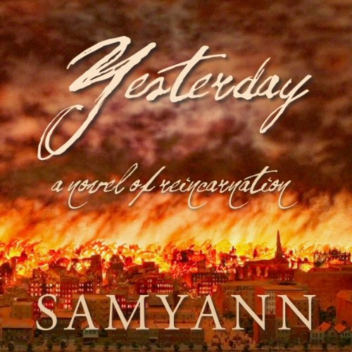 Yesterday     A Novel of Reincarnation              By:                                                                                                                                 Samyann                               Narrated by:                                                                                                                                 Darlene Allen                      Length: 10 hrs     3 ratings     Overall 4.3