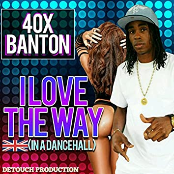 I Love the Way (In a Dancehall)