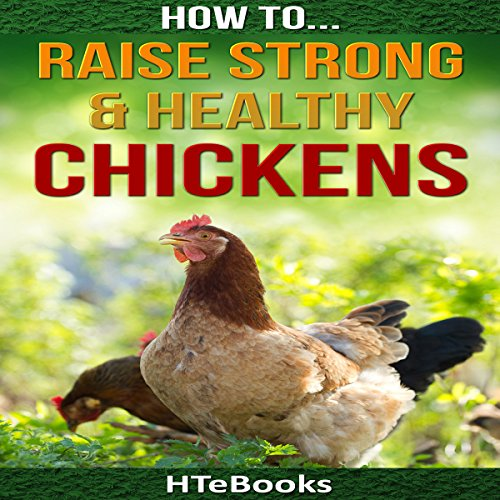 How to Raise Strong & Healthy Chickens: Quick Start Guide audiobook cover art