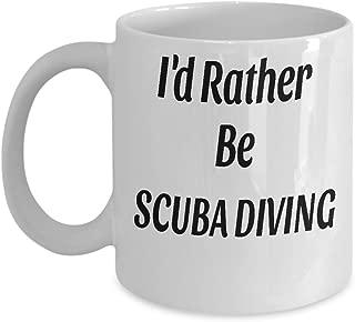 I'D RATHER BE SCUBA DIVING - GIFT WHITE MUG