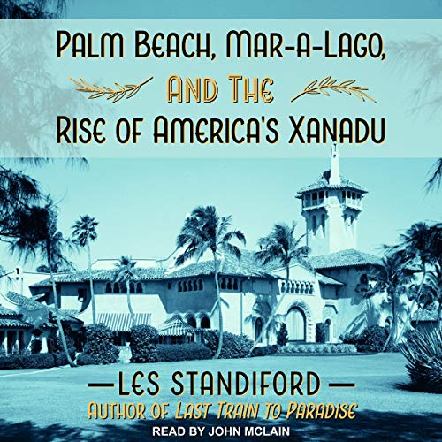 Palm Beach, Mar-a-Lago, and the Rise of America's Xanadu audiobook cover art