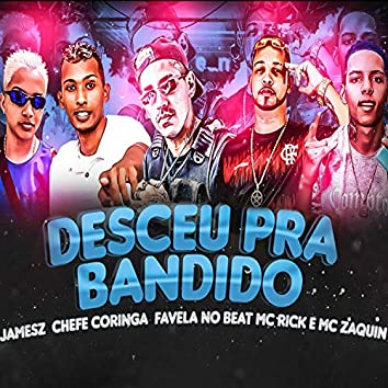 Desceu pra Bandido (feat. MC Zaquin & MC Rick) (Brega Funk)