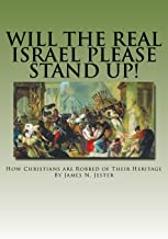 Will the Real Israel Please Stand Up!: How Christians Are Robbed of Their Heritage
