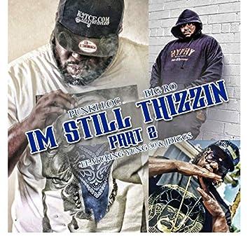Im Still Thizzin, Part 2