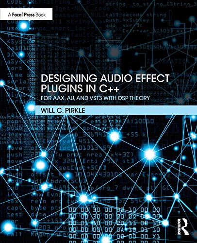 Designing Audio Effect Plugins in C++: For AAX, AU, and VST3 with DSP Theory