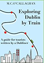 Exploring Dublin by Train: A guide for tourists written by a Dubliner