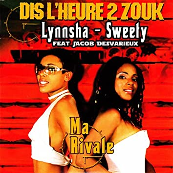 Dis l'heure 2 zouk: Ma rivale - Single