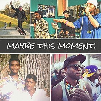Maybe This Moment (feat. Raashan Ahmad, Kristina Marie Castaneda, Kipp G, Osp, Heiruspecs, Glo Pesci, Mike the Marytr & Big Jess)