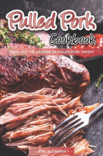 Pulled Pork Cookbook: Check out the Amazing 25 Pulled Pork Dishes!