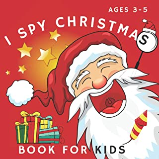 I Spy Christmas Book for kids ages 3-5: Can You Find Santa, Snowman and Reindeer? A Fun Interactive Xmas Guessing Game For...