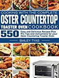 Cooking with the complete Oster Countertop Toaster Oven Cookbook: 550 Easy and Delicious Recipes Plus Pro Tips and instructions for your Oster Countertop Toaster Oven