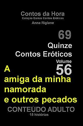 Quinze Contos Eroticos 56 A amiga da minha namorada e outros pecados (Coleção Quinze Contos Eróticos)