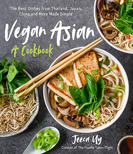 Compare Textbook Prices for Vegan Asian: A Cookbook: The Best Dishes from Thailand, Japan, China and More Made Simple 1 Edition ISBN 9781645672807 by Uy, Jeeca