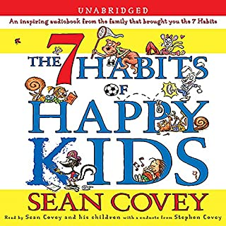 The 7 Habits of Happy Kids                    By:                                                                                                                                 Sean Covey                               Narrated by:                                                                                                                                 TBA,                                                                                        Stephen Covey                      Length: 44 mins     117 ratings     Overall 4.5