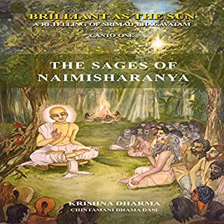 The Sages of Naimishiranya     Brilliant as the Sun: A Retelling of Srimad Bhagavatam, Canto One              By:                                                                                                                                 Chintamani Dhama Dasi,                                                                                        Krishna Dharma                               Narrated by:                                                                                                                                 Krishna Dharma                      Length: 4 hrs and 15 mins     15 ratings     Overall 4.9