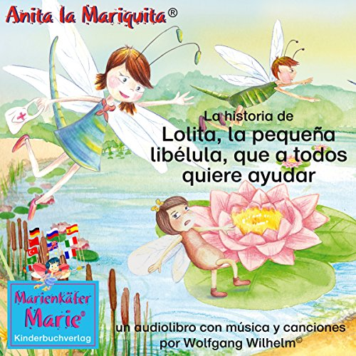 La historia de Lolita, la pequeña libélula, que a todos quiere ayudar [The story of Diana, the little dragonfly who wants to help everyone. ] audiobook cover art