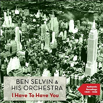 I Have to Have You (Authentic Recordings 1929 -1930)