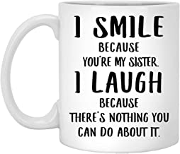 Sister Gifts from Sister Birthday Funny I Smile Because You are My Sister Mug Novelty Themed Gifts Funny Cup 11oz
