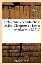 Architecture et constructions civiles. Charpente en bois et menuiserie 2e éd. (Savoirs et Traditions)