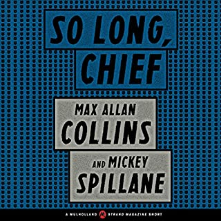 So Long, Chief     A Mulholland / Strand Magazine Short              By:                                                                                                                                 Max Allan Collins,                                                                                        Mickey Spillane                               Narrated by:                                                                                                                                 Christopher Ryan Grant                      Length: 58 mins     6 ratings     Overall 3.7