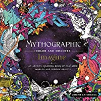 Mythographic Color and Discover Imagine: An Artist's Coloring Book of Fantastic Worlds and Hidden Objects