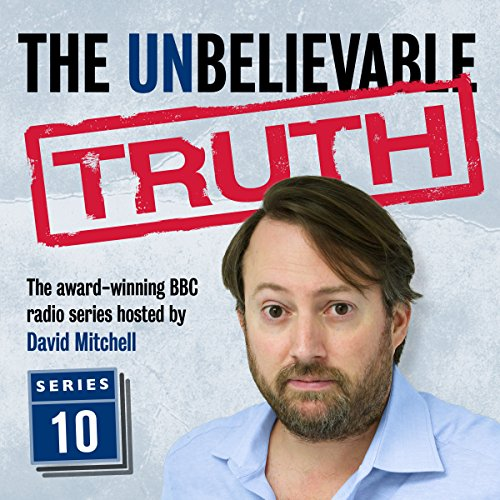 The Unbelievable Truth, Series 10                   By:                                                                                                                                 Jon Naismith,                                                                                        Graeme Garden                               Narrated by:                                                                                                                                 David Mitchell                      Length: 2 hrs and 47 mins     26 ratings     Overall 4.9