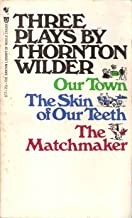 Three Plays by Thornton Wilder: Our Town, The Skin of our Teeth, and The Matchmaker
