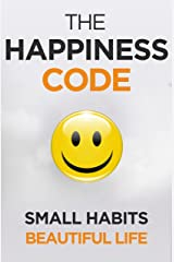 The Happiness Code: How Small Habits Will Change Your Life Starting Today (Self Help Success Book 2) Kindle Edition