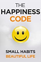 The Happiness Code: How Small Habits Will Change Your Life Starting Today (Self Help Success Book 2)