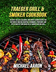 Traeger Grill & Smoker Cookbook: The Best 150 Easy, Delicious And Finger-Licking Recipes For The Perfect BBQ.The Essential Techniques, Strategies, And Tips To Master Your Wood Pellet Smoker