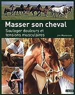 Masser son cheval - Soulager douleurs et tensions musculaires de Jim Masterson