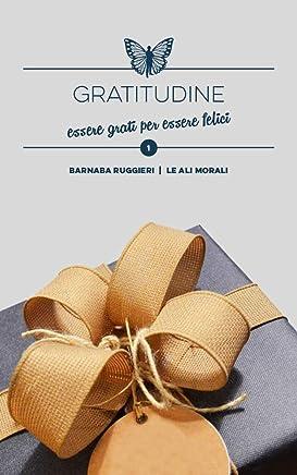 Gratitudine: essere grati per essere felici - Brevi spunti illustrati (Collana dei Valori Vol. 1)