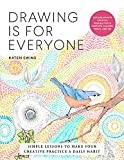 Drawing Is for Everyone: Simple Lessons to Make Your Creative Practice a Daily Habit - Explore Infinite Creative Possibilities in Graphite, Colored Pencil, and Ink (Art is for Everyone)