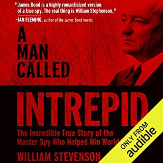A Man Called Intrepid     The Incredible WWII Narrative of the Hero Whose Spy Network and Secret Diplomacy Changed the Course of History              By:                                                                                                                                 William Stevenson                               Narrated by:                                                                                                                                 David McAlister                      Length: 21 hrs and 27 mins     319 ratings     Overall 4.4