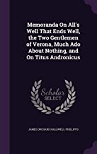Memoranda On All's Well That Ends Well, the Two Gentlemen of Verona, Much Ado About Nothing, and On Titus Andronicus