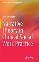Narrative Theory in Clinical Social Work Practice (Essential Clinical Social Work Series)