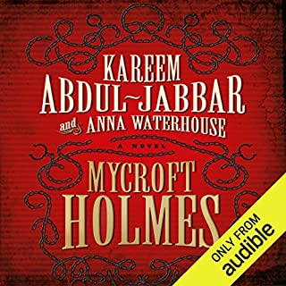 Mycroft Holmes                   By:                                                                                                                                 Kareem Abdul-Jabbar,                                                                                        Anna Waterhouse                               Narrated by:                                                                                                                                 Damian Lynch                      Length: 9 hrs and 47 mins     64 ratings     Overall 4.1
