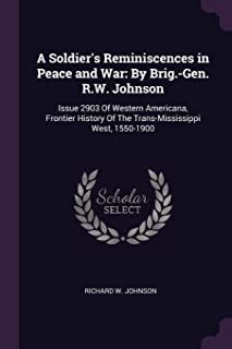 A Soldier's Reminiscences in Peace and War: By Brig.-Gen. R.W. Johnson: Issue 2903 Of Western Americana, Frontier History ...