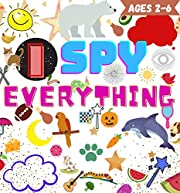 I SPY EVERYTHING: A Fun Guessing Game For Children Ages 2-6 Years Old, Picture Puzzle Book With High Quality Kids Friendly Images