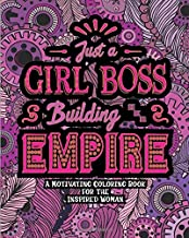Just a Girl Boss Building Her Empire: A Motivating Coloring Book for the Inspired Woman: Boss Lady Themed Adult Coloring Book for Complete Relaxation and Stress Relief