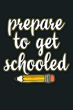 Prepare To Get Schooled Funny First Day Back Teacher Gift: Notebook Planner - 6x9 inch Daily Planner Journal, To Do List N...