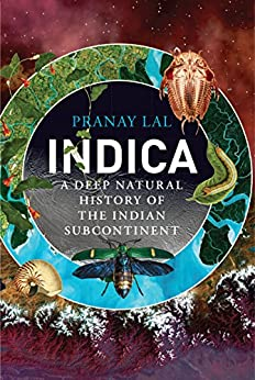 Indica: A Deep Natural History of the Indian Subcontinent by [Pranay Lal]
